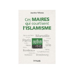 http://www.europa-diffusion.com/2399-thickbox/ces-maires-qui-courtisent-l-islamisme.jpg