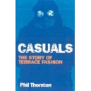 Casuals. Football, fighting and fashion. The story of terrace fashion