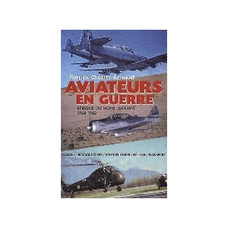 Aviateurs en guerre - Afrique du Nord-Sahara 1954-1962
