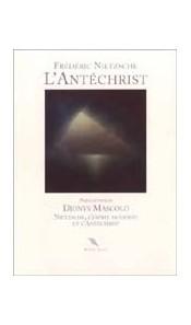 L'antechrist, suivi de Nietzsche, l'esprit moderne et l'antechrist