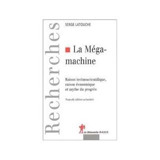 La mégamachine : raison technoscientifique, raison économique et mythe du progrès
