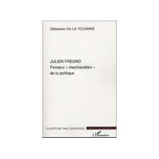 """Julien Freund Penseur """"machiavélien"""" de la politique"""