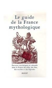 Le guide de la France mythologique