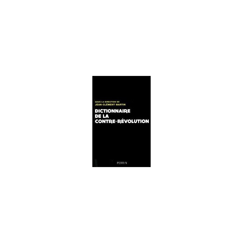 Dictionnaire de la contre-révolution : XVII - XXe siècle