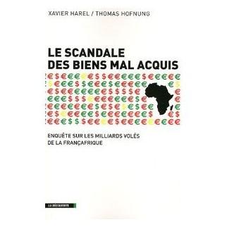 Le scandale des biens mal acquis : Enquête sur les milliards volés de la Françafrique
