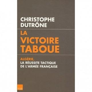 La victoire taboue : Algérie, la réussite tactique de l'armée française
