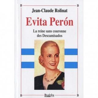Evita Peron : La reine sans couronne des Descamisados