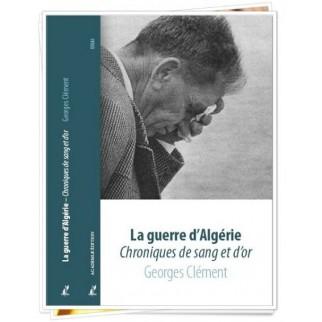 La Guerre d'Algérie - Chroniques de sang et d'or