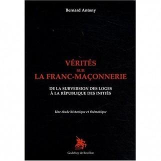 Vérités sur la franc-maçonnerie - De la subversion des loges à la République des initiés
