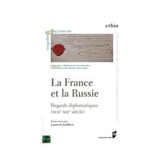 La France et la Russie - Regards diplomatiques (XVIIe-XXIe siècle)