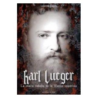 Karl Lueger - Le maire rebelle de la Vienne impériale