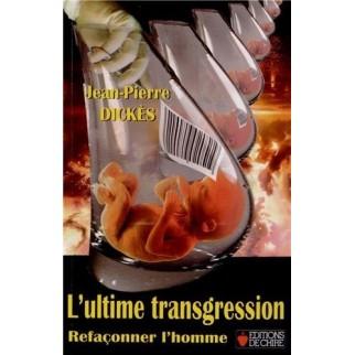 L'ultime transgression - Refaçonner l'homme