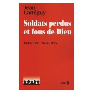 Soldats perdus et fous de Dieu - Indochine 1945-1955