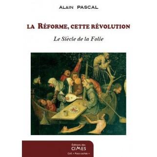 La Réforme, cette révolution - Le siècle de la Folie