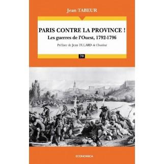 Paris contre la province ! : les guerres de l'Ouest (1792-1796)