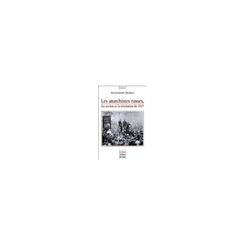 Les anarchistes russes, les soviets et la révolution de 1917