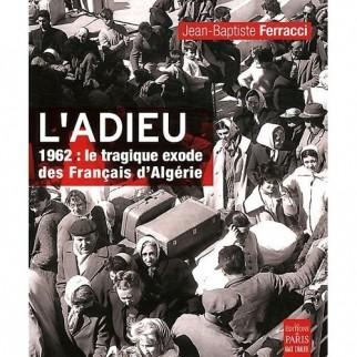 L'adieu : 1962 : le tragique exode des Français d'Algérie