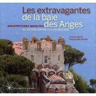 Les extravagantes de la baie des Anges - Architectures insolites du Second Empire aux années 1930