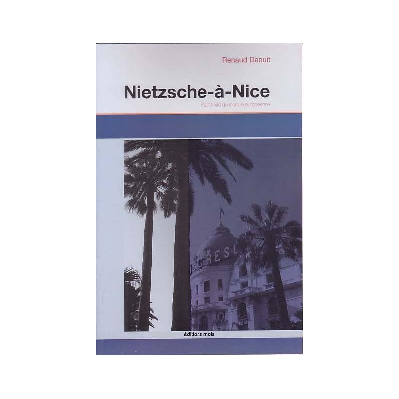 Nietzche-à-Nice - Petit traité de logique européenne