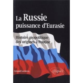 La Russie puissance d'Eurasie - Histoire géopolitique des origines à Poutine