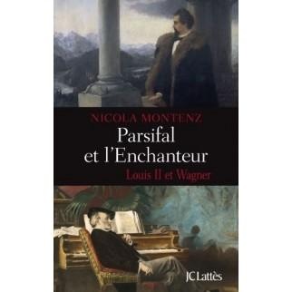 Parsifal et l'Enchanteur - Louis II et Wagner