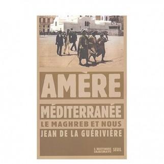 Amère Méditerranée - Le Maghreb et nous