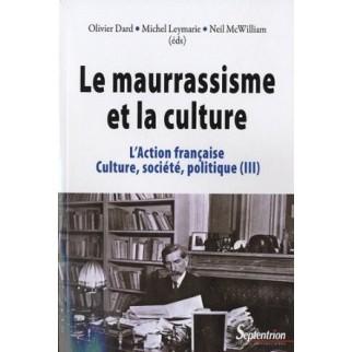 L'Action française. Culture, société, politique - Tome 3 : Le maurrassisme et la culture