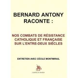 Bernard Antony raconte : nos combats de résistance catholique et française sur l'entre-deux siècles