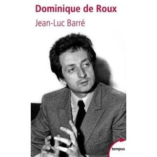 Dominique de Roux - L'homme des extrêmes