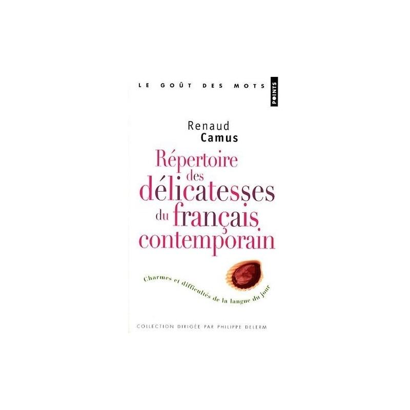 Répertoire des délicatesses du français contemporain : Charmes et difficultés de la langue du jour