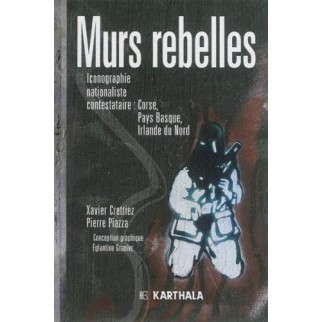 Murs rebelles - Iconographie nationaliste contestataire : Corse, Pays Basque, Irlande du Nord