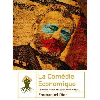 La comédie économique - Le monde marchand selon Houellebecq