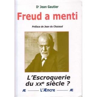 Freud a menti - L'escroquerie du XXe siècle ?