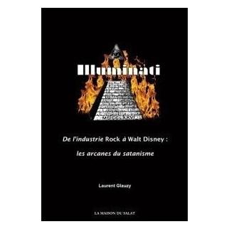 Illuminati - De l'industrie Rock à Walt Disney : les arcanes du satanisme