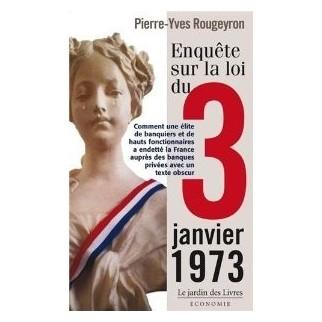 Enquête sur la loi du 3 janvier 1973 - Comment une élite de banquiers et de hauts fonctionnaires a endetté la France