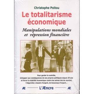 Le totalitarisme économique - Manipulations mondiales et répression financière