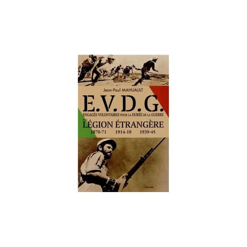 E.V.D.G. Engagés volontaires pour la durée de la guerre à la Légion Etrangère