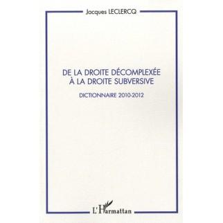 De la droite décomplexée à la droite subversive - Dictionnaire 2010-2012