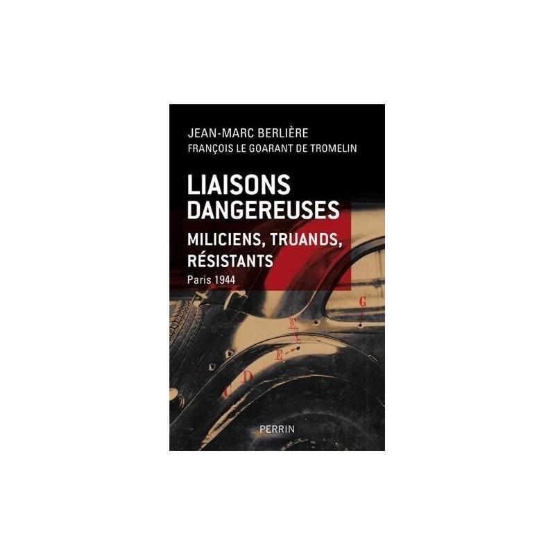 Liaisons dangeureses - Miliciens, truands, résistants Paris 1944
