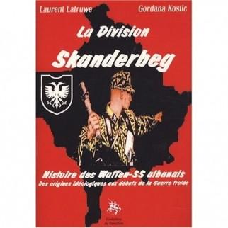 La division Skanderbeg : histoire des Waffen-SS albanais des origines idéologiques aux débuts de la guerre froide