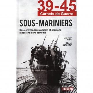 Sous-Mariniers - Des commandants anglais et allemands racontent leurs combats