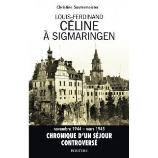 Louis-Ferdinand Céline à Sigmaringen - Novembre 1944-mars 1945. Chronique d'un séjour controversé