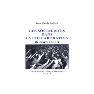 Les socialistes dans la collaboration. De Jaurès à Hitler