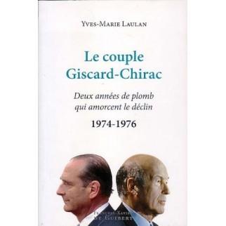 Le couple Giscard-Chirac - Deux années de plomb qui amorcent le destin 1974-1976