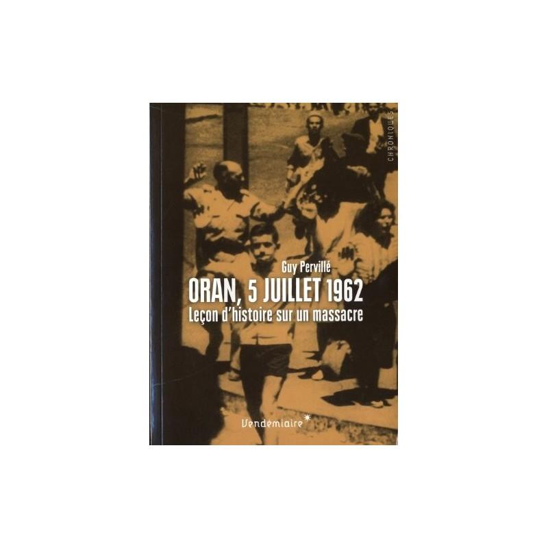 Oran, 5 juillet 1962 - Leçon d'histoire sur un massacre