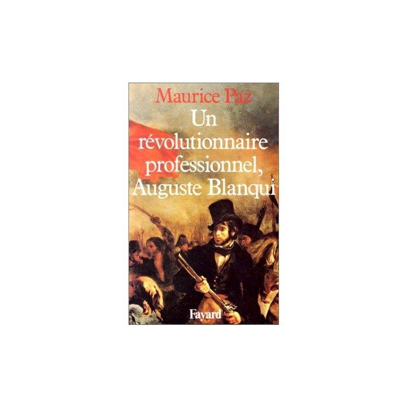 Un révolutionnaire professionnel, Auguste Blanqui