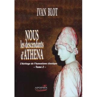 Nous les descendants d'Athéna - L'héritage de l'humanisme classique, Tome 2