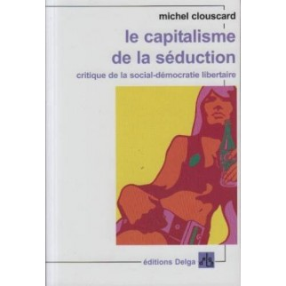 Le capitalisme de la séduction - Critique de la social-démocratie libertaire