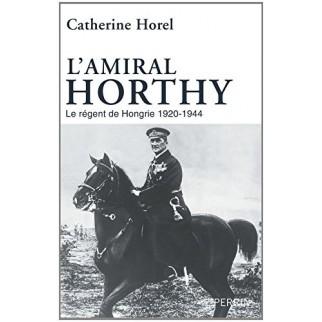 L'amiral Horthy, Régent de Hongrie