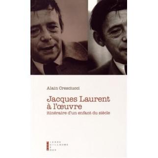 Jacques Laurent à l'oeuvre - Itinéraire d'un enfant du siècle